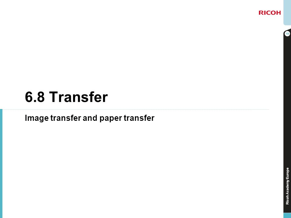 Ricoh Academy Europe 6.8 Transfer Image transfer and paper transfer 108