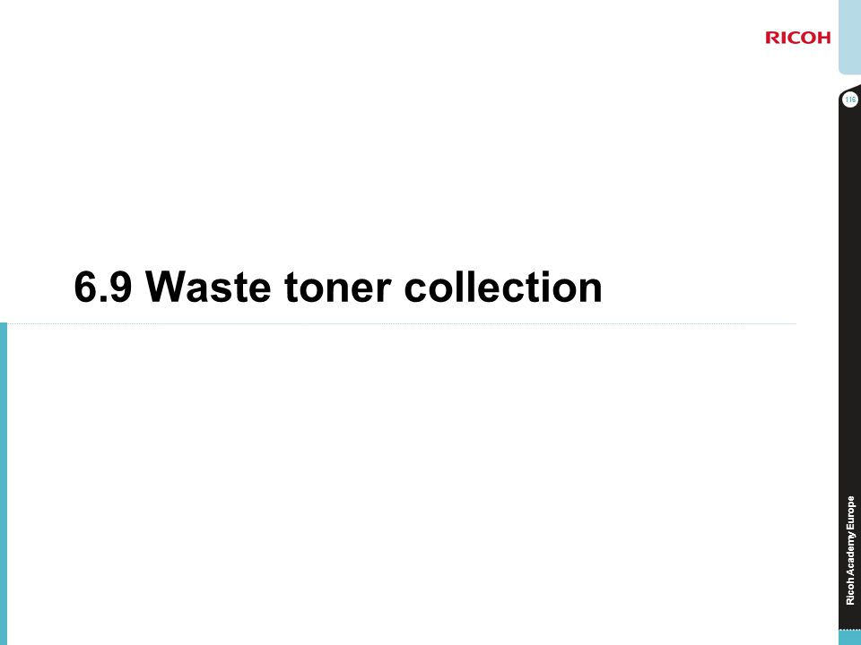 Ricoh Academy Europe 6.9 Waste toner collection 116