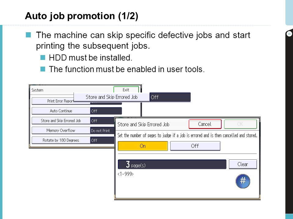 Auto job promotion (1/2) The machine can skip specific defective jobs and start printing the subsequent jobs. HDD must be installed. The function must