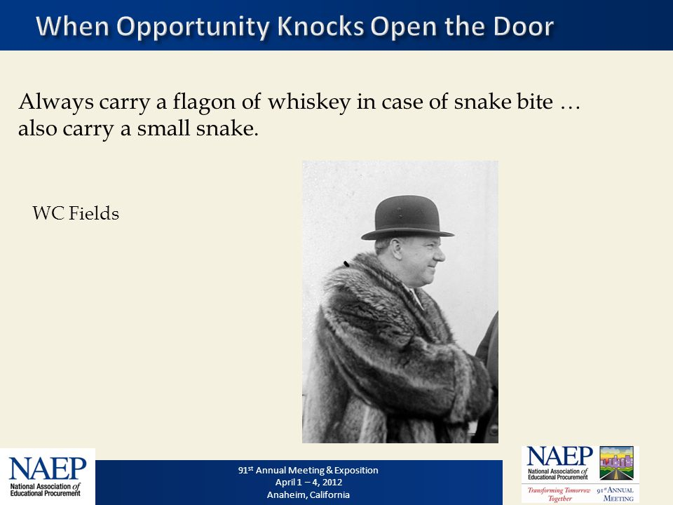 91 st Annual Meeting & Exposition April 1 – 4, 2012 Anaheim, California 91 st Annual Meeting & Exposition April 1 – 4, 2012 Anaheim, California Always carry a flagon of whiskey in case of snake bite … also carry a small snake.
