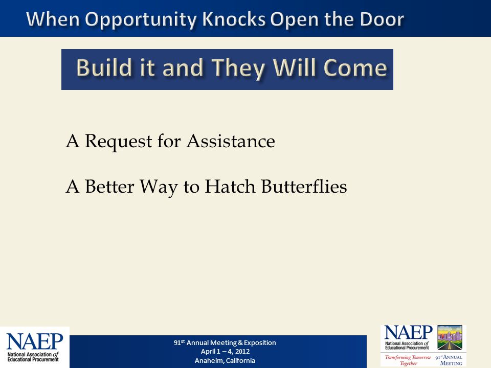 91 st Annual Meeting & Exposition April 1 – 4, 2012 Anaheim, California 91 st Annual Meeting & Exposition April 1 – 4, 2012 Anaheim, California A Request for Assistance A Better Way to Hatch Butterflies