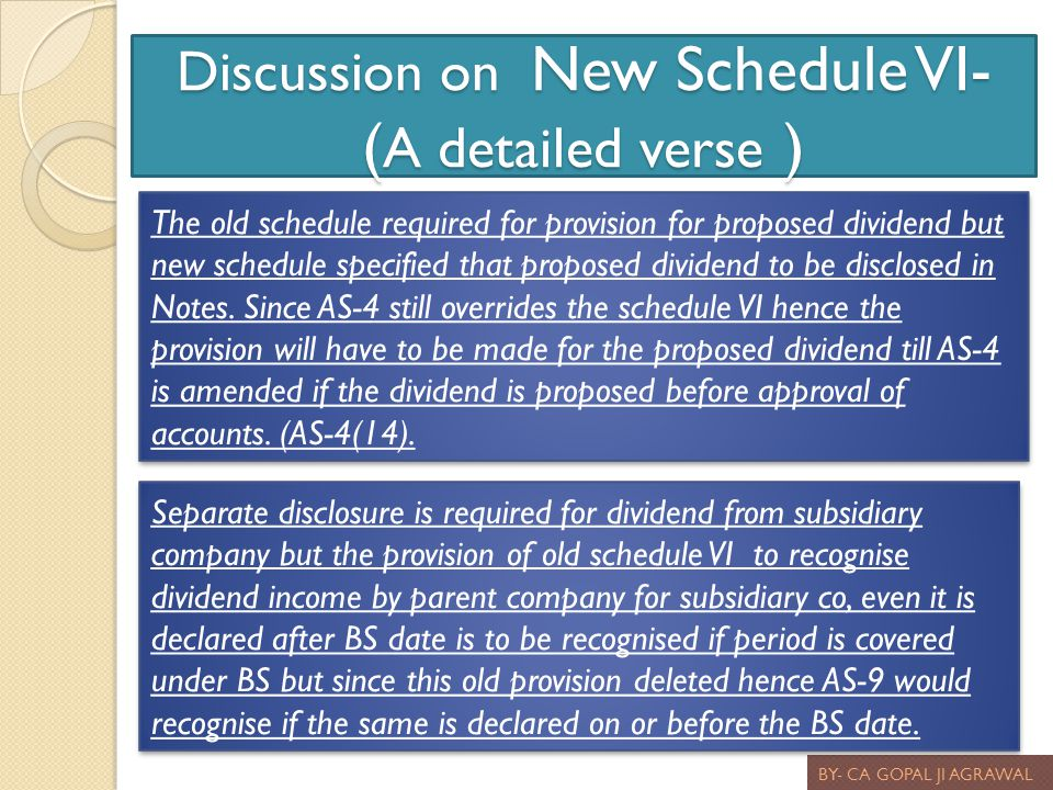 Discussion on New Schedule VI- ( A detailed verse ) BY- CA GOPAL JI AGRAWAL The old schedule required for provision for proposed dividend but new sche