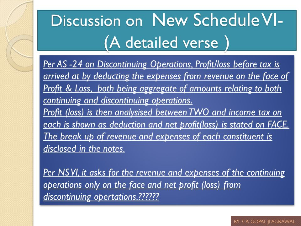 Discussion on New Schedule VI- ( A detailed verse ) BY- CA GOPAL JI AGRAWAL Per AS -24 on Discontinuing Operations, Profit/loss before tax is arrived