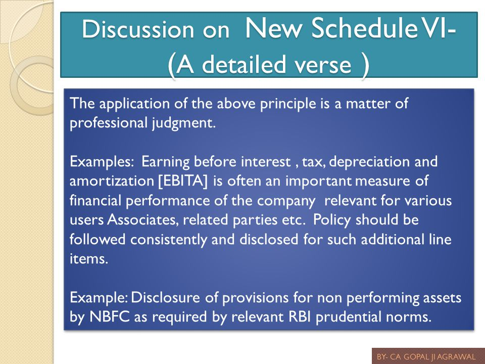 Discussion on New Schedule VI- ( A detailed verse ) BY- CA GOPAL JI AGRAWAL The application of the above principle is a matter of professional judgmen