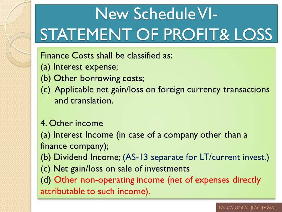 New Schedule VI- STATEMENT OF PROFIT& LOSS BY- CA GOPAL JI AGRAWAL Finance Costs shall be classified as: (a) Interest expense; (b) Other borrowing cos