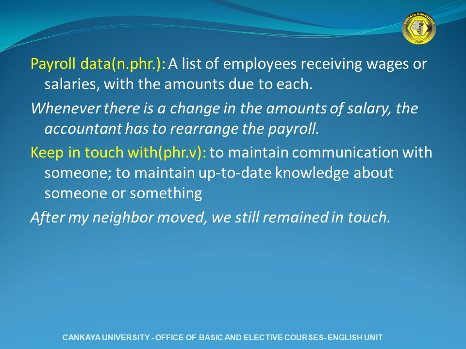 Payroll data(n.phr.): A list of employees receiving wages or salaries, with the amounts due to each.
