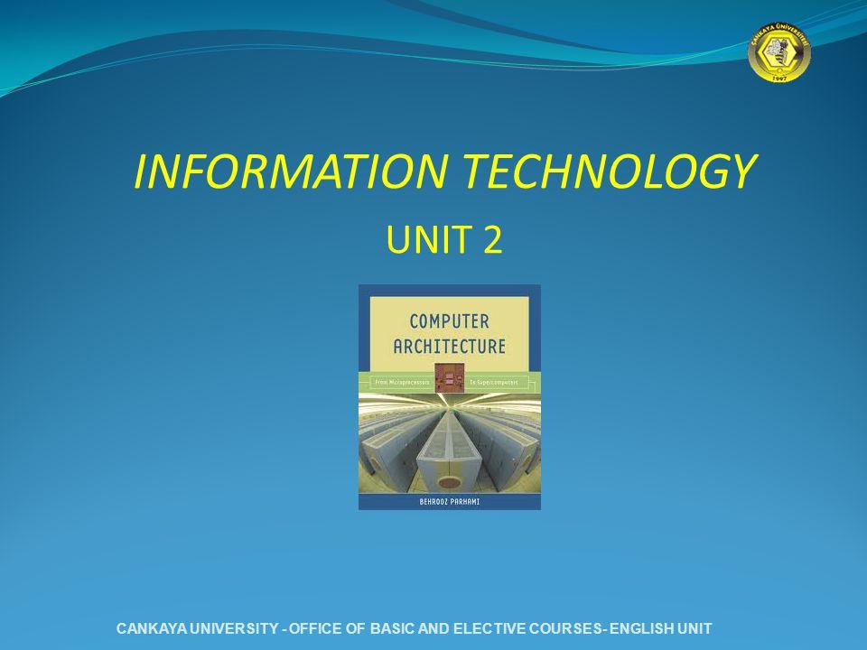 INFORMATION TECHNOLOGY UNIT 2 CANKAYA UNIVERSITY - OFFICE OF BASIC AND ELECTIVE COURSES- ENGLISH UNIT