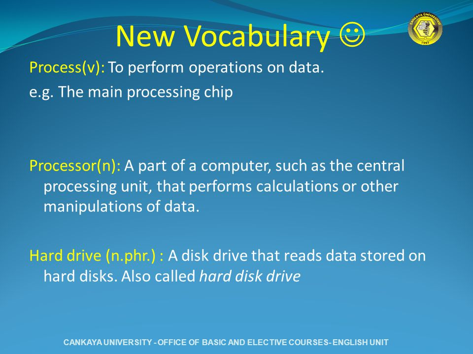 New Vocabulary Process(v): To perform operations on data. e.g. The main processing chip Processor(n): A part of a computer, such as the central proces