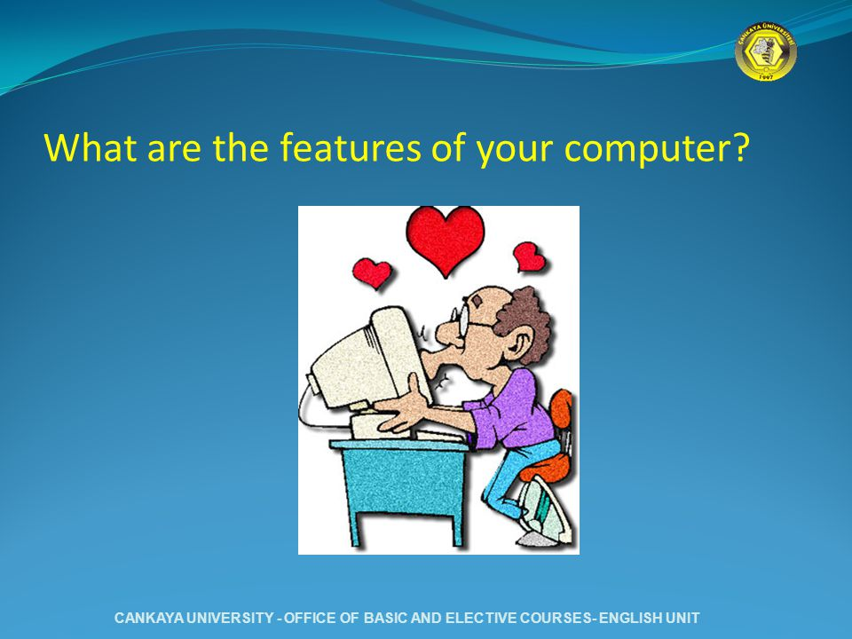 What are the features of your computer.