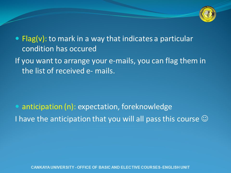 Flag(v): to mark in a way that indicates a particular condition has occured If you want to arrange your e-mails, you can flag them in the list of rece