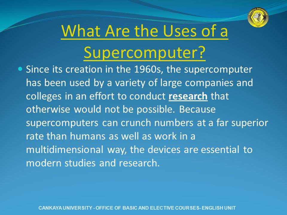 What Are the Uses of a Supercomputer? Since its creation in the 1960s, the supercomputer has been used by a variety of large companies and colleges in