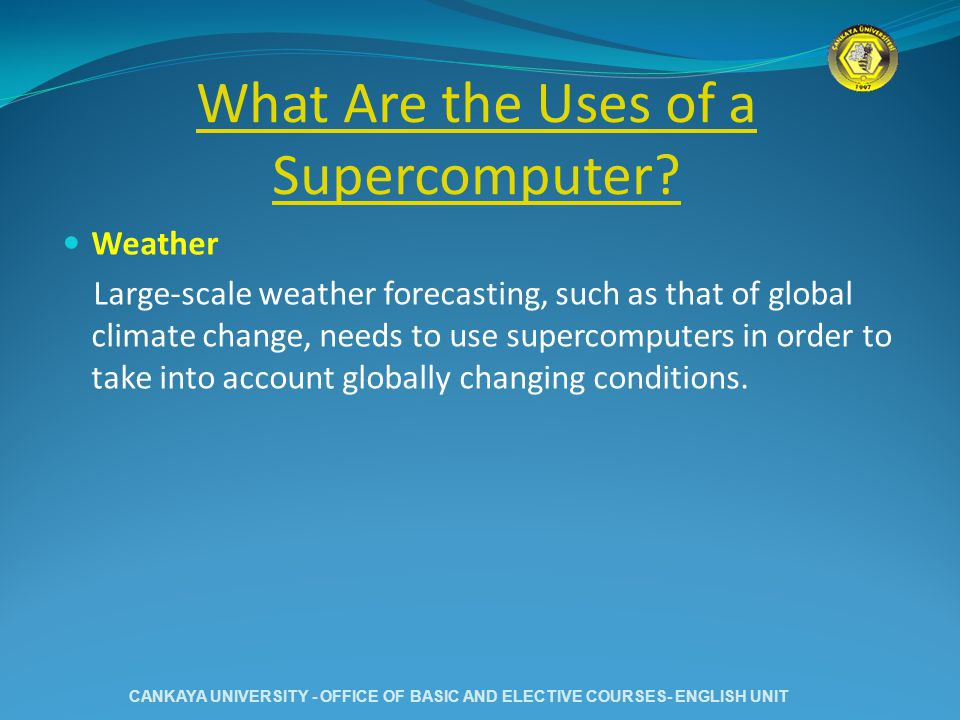 What Are the Uses of a Supercomputer? Weather Large-scale weather forecasting, such as that of global climate change, needs to use supercomputers in o