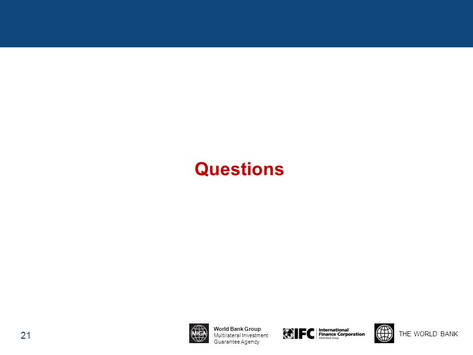 THE WORLD BANK World Bank Group Multilateral Investment Guarantee Agency Questions 21