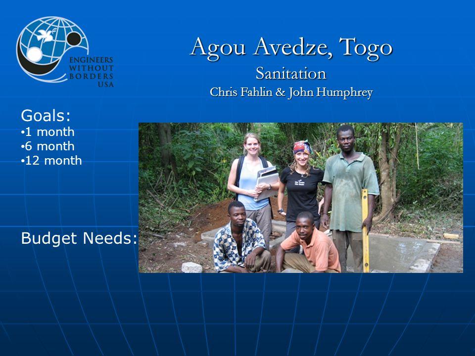 Goals: 1 month 6 month 12 month Budget Needs: Agou Avedze, Togo Sanitation Chris Fahlin & John Humphrey