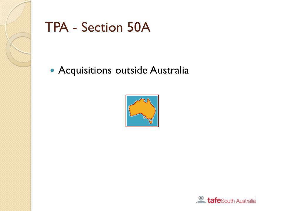 TPA - Section 50A Acquisitions outside Australia