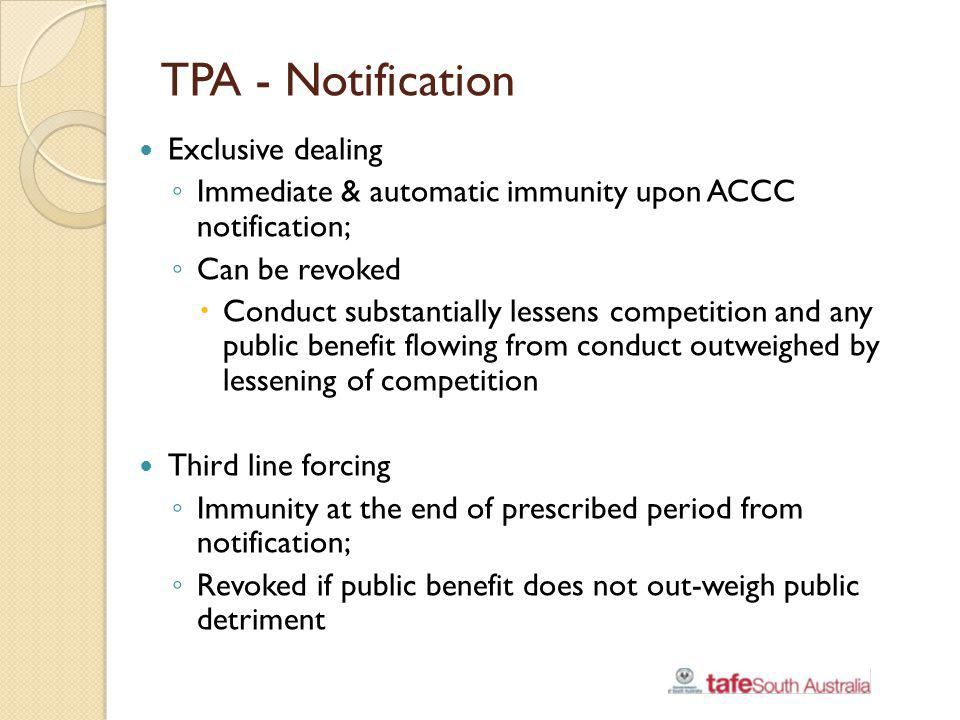 TPA - Notification Exclusive dealing Immediate & automatic immunity upon ACCC notification; Can be revoked Conduct substantially lessens competition a