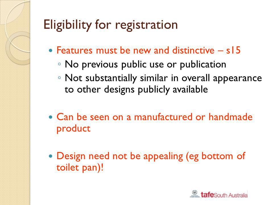 Eligibility for registration Features must be new and distinctive – s15 No previous public use or publication Not substantially similar in overall app