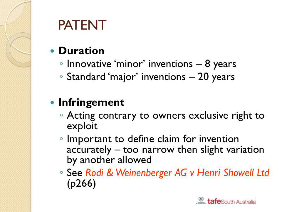 PATENT Duration Innovative minor inventions – 8 years Standard major inventions – 20 years Infringement Acting contrary to owners exclusive right to e