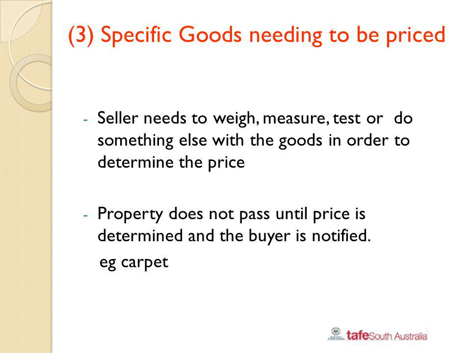 (3) Specific Goods needing to be priced - Seller needs to weigh, measure, test or do something else with the goods in order to determine the price - P