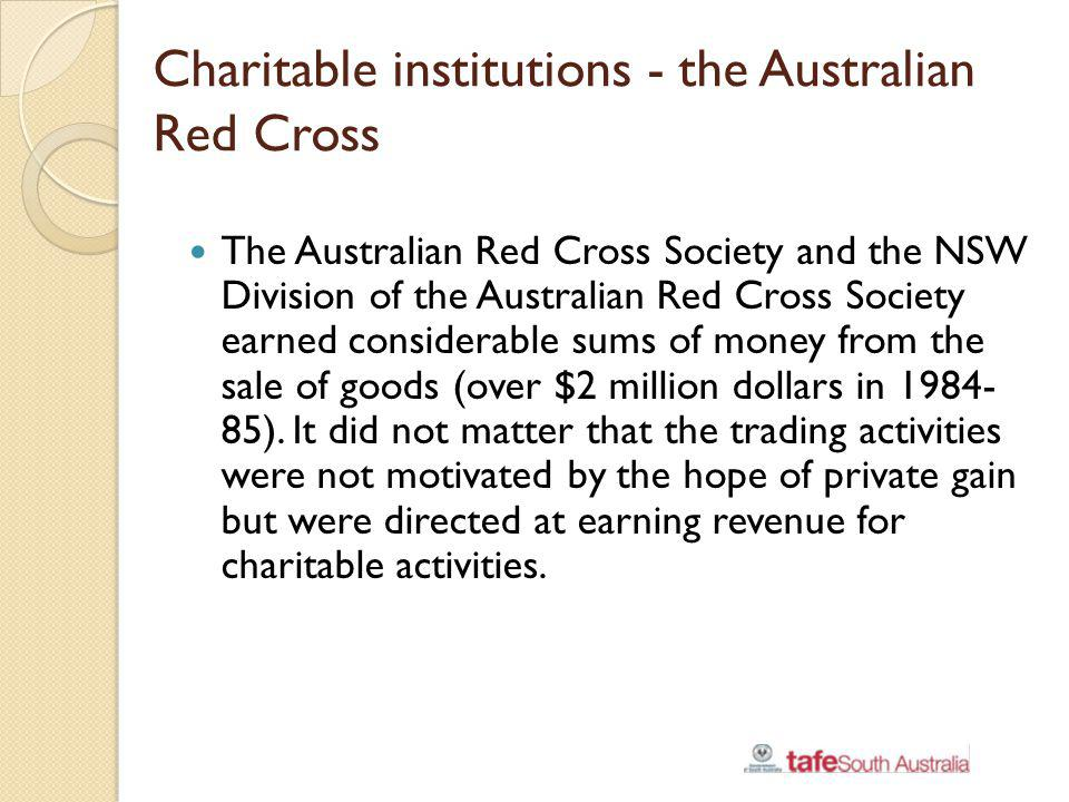 Charitable institutions - the Australian Red Cross The Australian Red Cross Society and the NSW Division of the Australian Red Cross Society earned co