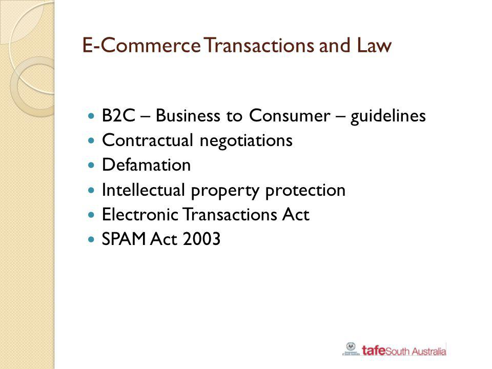 E-Commerce Transactions and Law B2C – Business to Consumer – guidelines Contractual negotiations Defamation Intellectual property protection Electroni