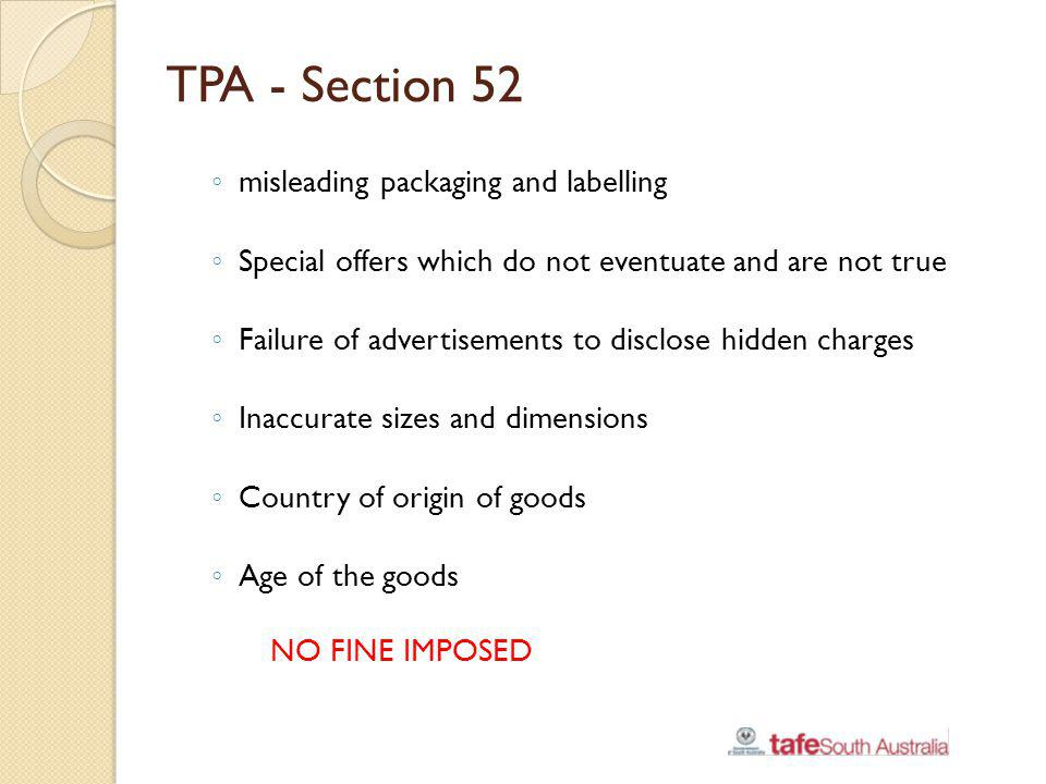 TPA - Section 52 misleading packaging and labelling Special offers which do not eventuate and are not true Failure of advertisements to disclose hidde