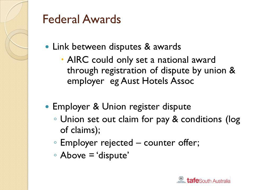 Federal Awards Link between disputes & awards AIRC could only set a national award through registration of dispute by union & employer eg Aust Hotels