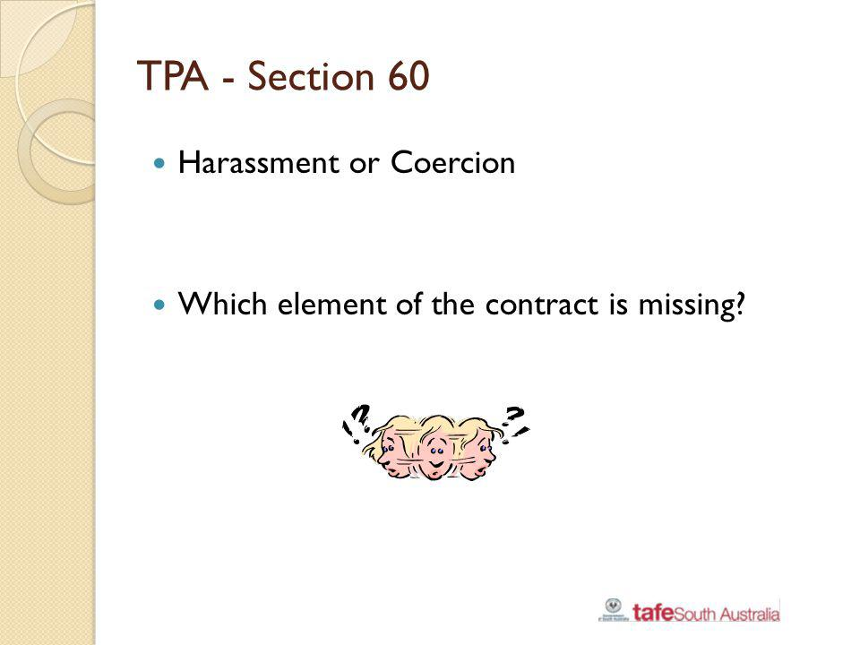 TPA - Section 60 Harassment or Coercion Which element of the contract is missing?