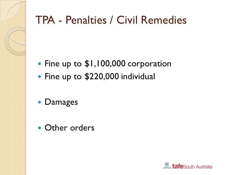 TPA - Penalties / Civil Remedies Fine up to $1,100,000 corporation Fine up to $220,000 individual Damages Other orders