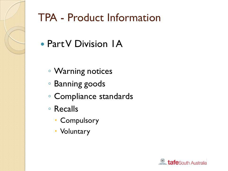 TPA - Product Information Part V Division 1A Warning notices Banning goods Compliance standards Recalls Compulsory Voluntary