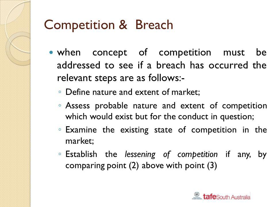 Competition & Breach when concept of competition must be addressed to see if a breach has occurred the relevant steps are as follows:- Define nature a