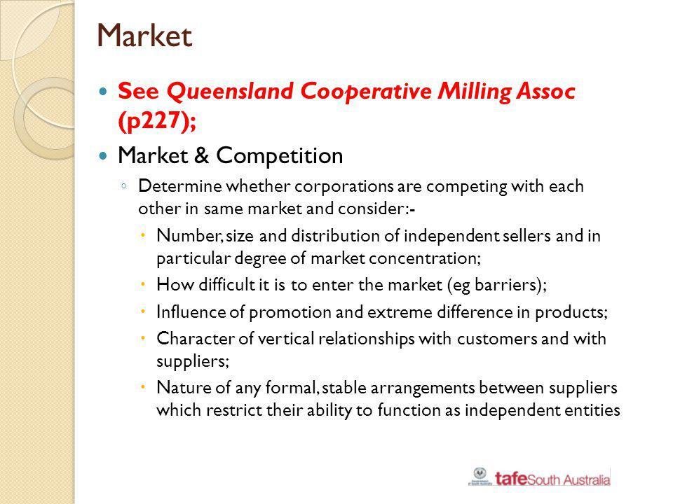Market See Queensland Cooperative Milling Assoc (p227); Market & Competition Determine whether corporations are competing with each other in same mark