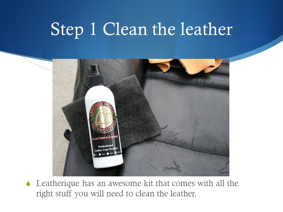 Step 1 Clean the leather Leatherique has an awesome kit that comes with all the right stuff you will need to clean the leather.