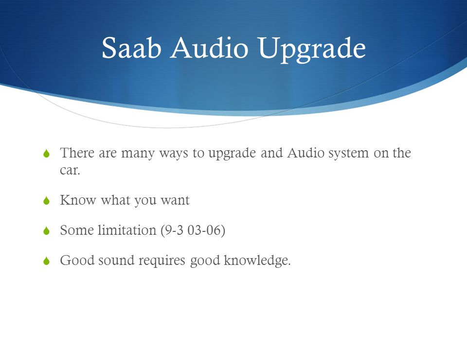 Saab Audio Upgrade There are many ways to upgrade and Audio system on the car.