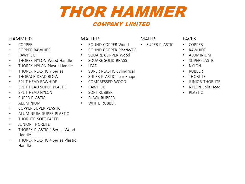 THOR HAMMER COMPANY LIMITED HAMMERS COPPER COPPER RAWHIDE RAWHIDE THOREX NYLON Wood Handle THOREX NYLON Plastic Handle THOREX PLASTIC 7 Series THORACE