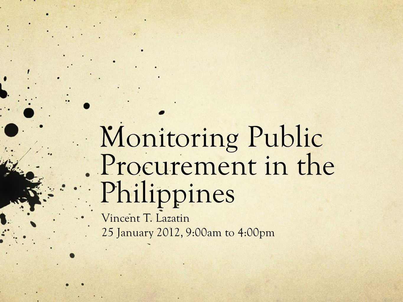 Monitoring Public Procurement in the Philippines Vincent T. Lazatin 25 January 2012, 9:00am to 4:00pm