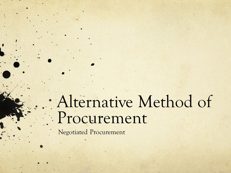 Alternative Method of Procurement Negotiated Procurement