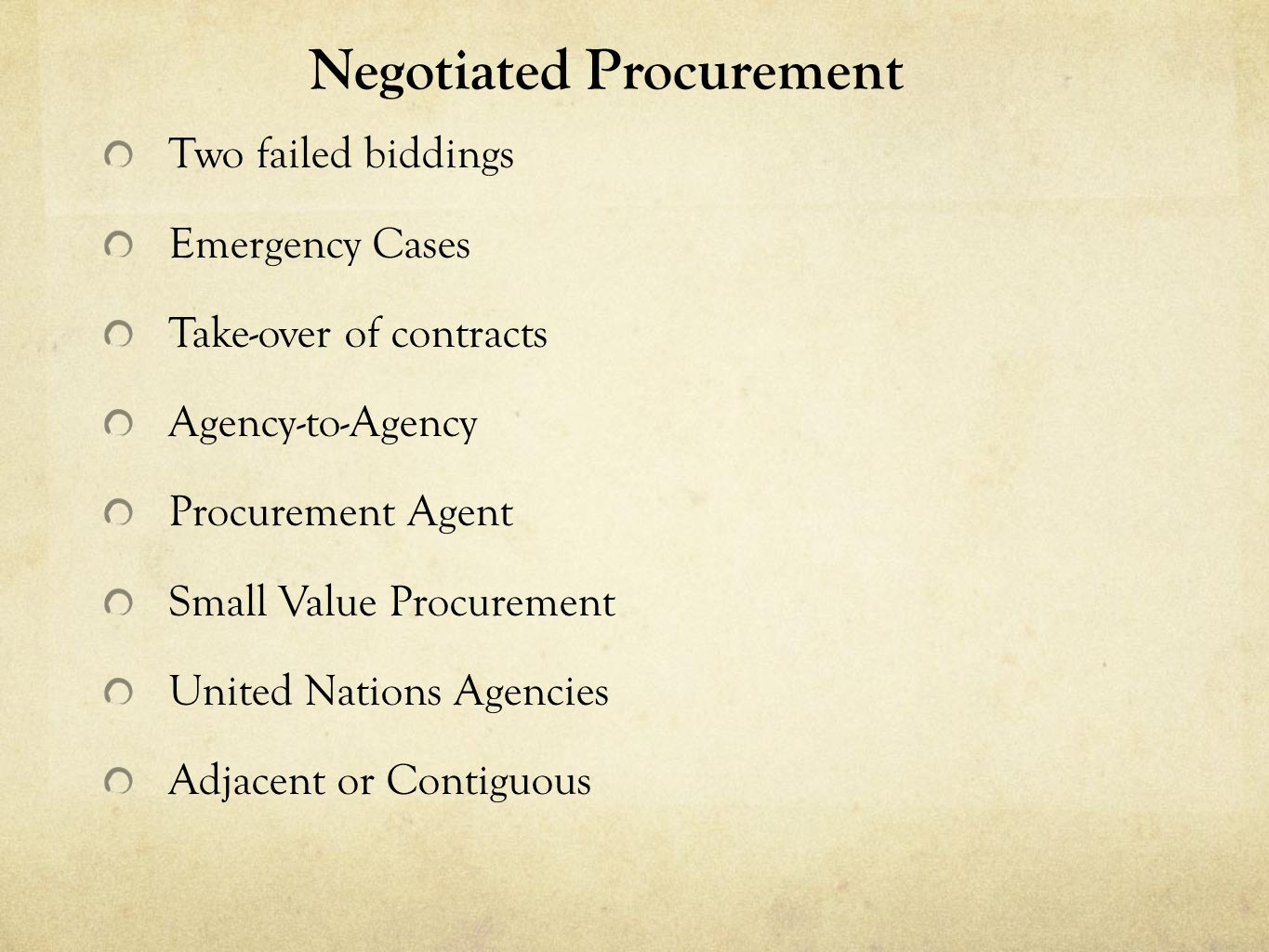 Negotiated Procurement Two failed biddings Emergency Cases Take-over of contracts Agency-to-Agency Procurement Agent Small Value Procurement United Nations Agencies Adjacent or Contiguous