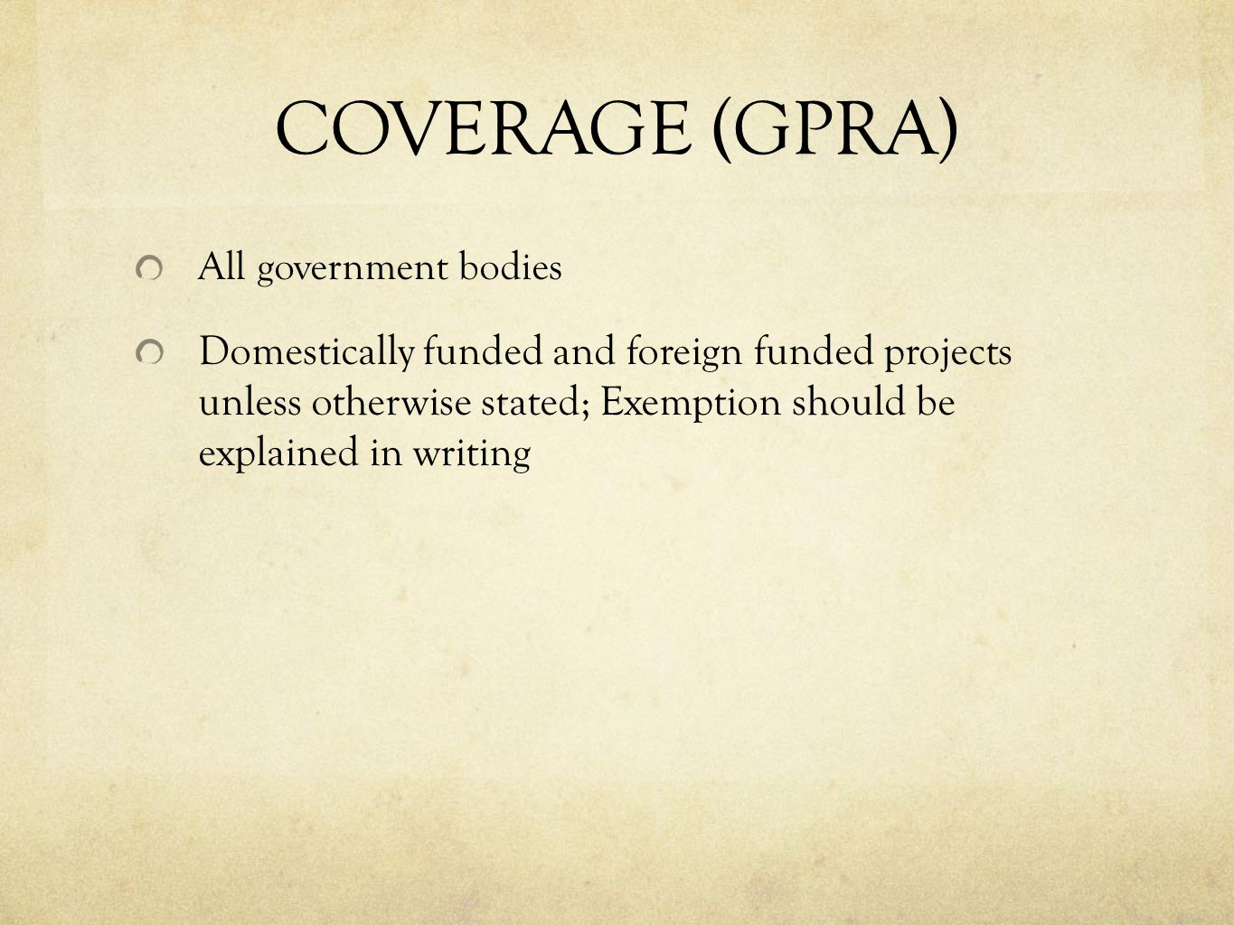 COVERAGE (GPRA) All government bodies Domestically funded and foreign funded projects unless otherwise stated; Exemption should be explained in writin