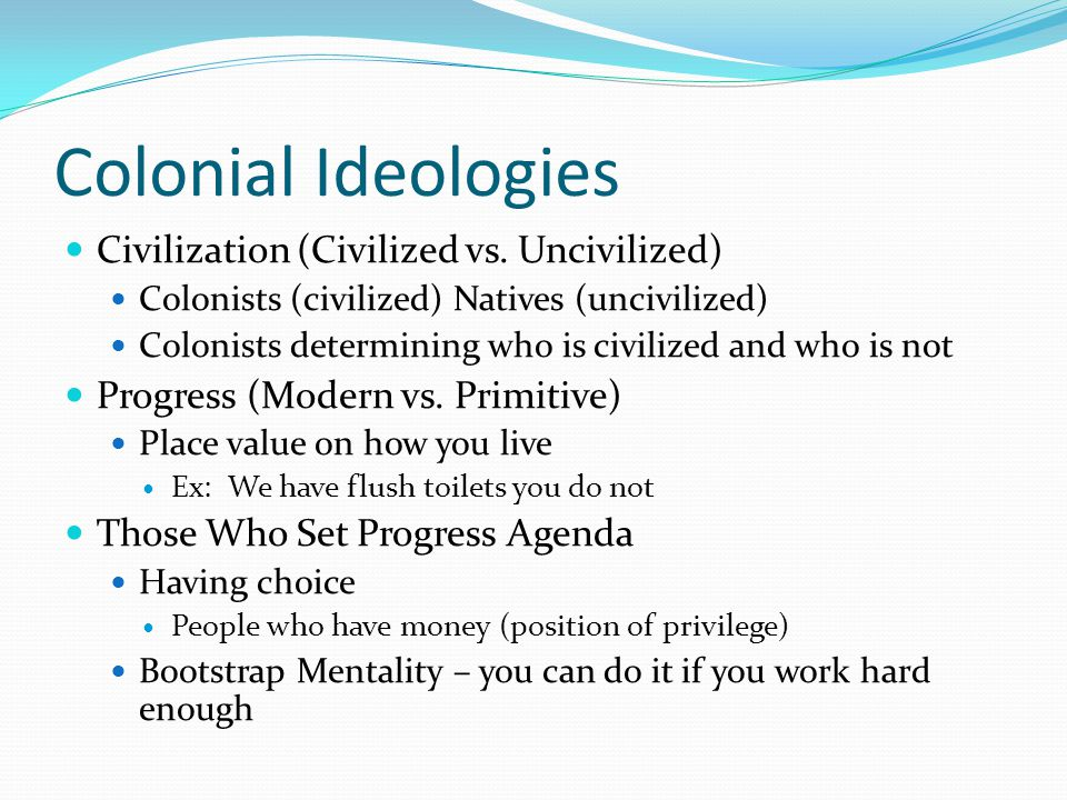 Colonial Ideologies Civilization (Civilized vs.