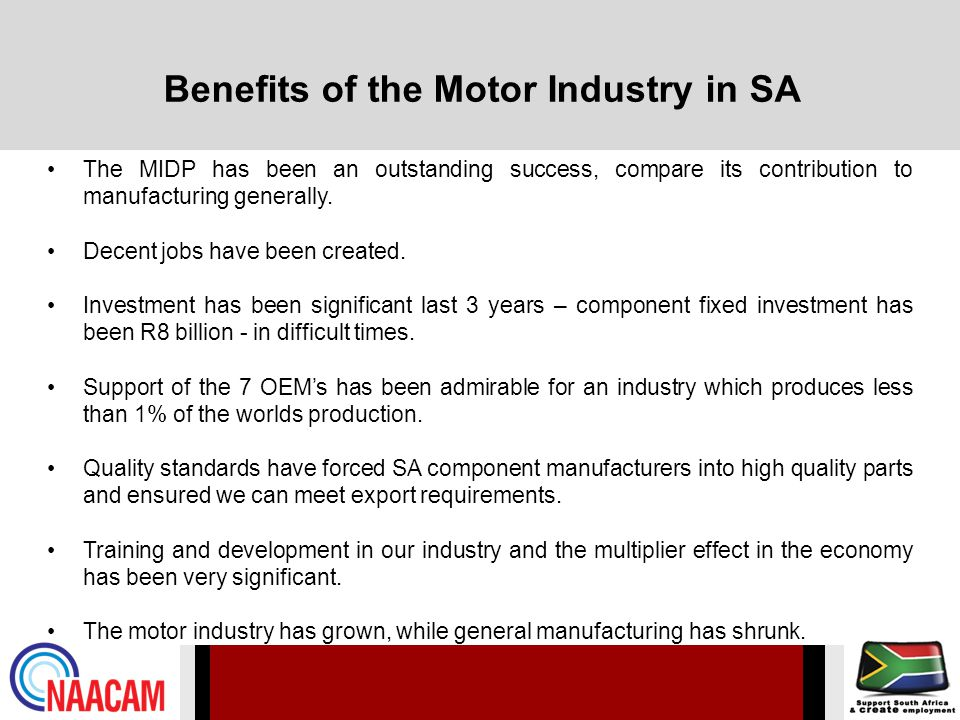 Benefits of the Motor Industry in SA The MIDP has been an outstanding success, compare its contribution to manufacturing generally.