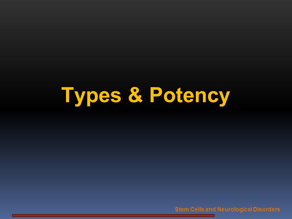Types & Potency Stem Cells and Neurological Disorders