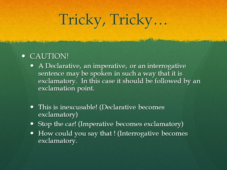 Tricky, Tricky… CAUTION.CAUTION.