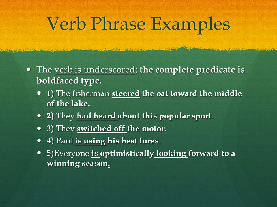 Verb Phrase Examples The verb is underscored; the complete predicate is boldfaced type.
