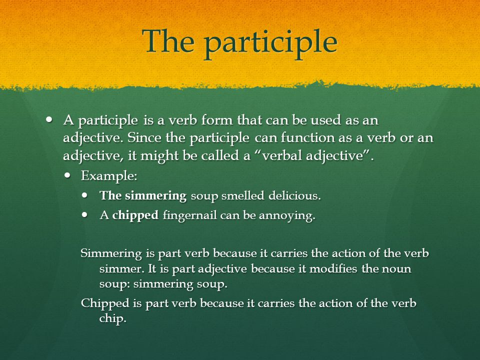 The participle A participle is a verb form that can be used as an adjective.