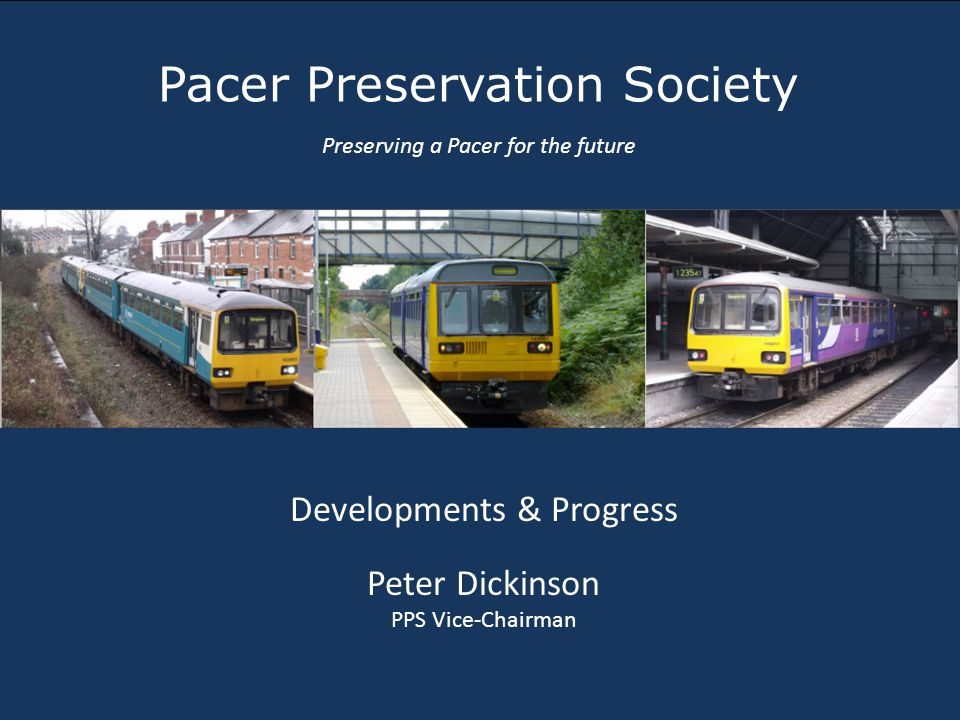 Pacer Preservation Society Preserving a Pacer for the future Developments & Progress Peter Dickinson PPS Vice-Chairman