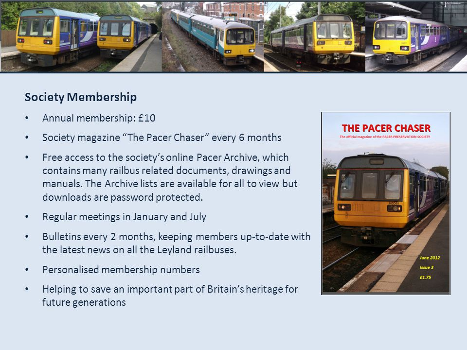 Society Membership Annual membership: £10 Society magazine The Pacer Chaser every 6 months Free access to the societys online Pacer Archive, which contains many railbus related documents, drawings and manuals.