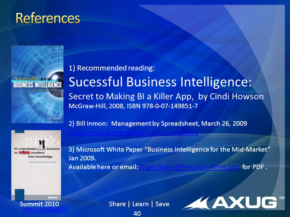 Summit 2010 Share | Learn | Save www.axug.com 40 1) Recommended reading: Sucessful Business Intelligence: Secret to Making BI a Killer App, by Cindi H