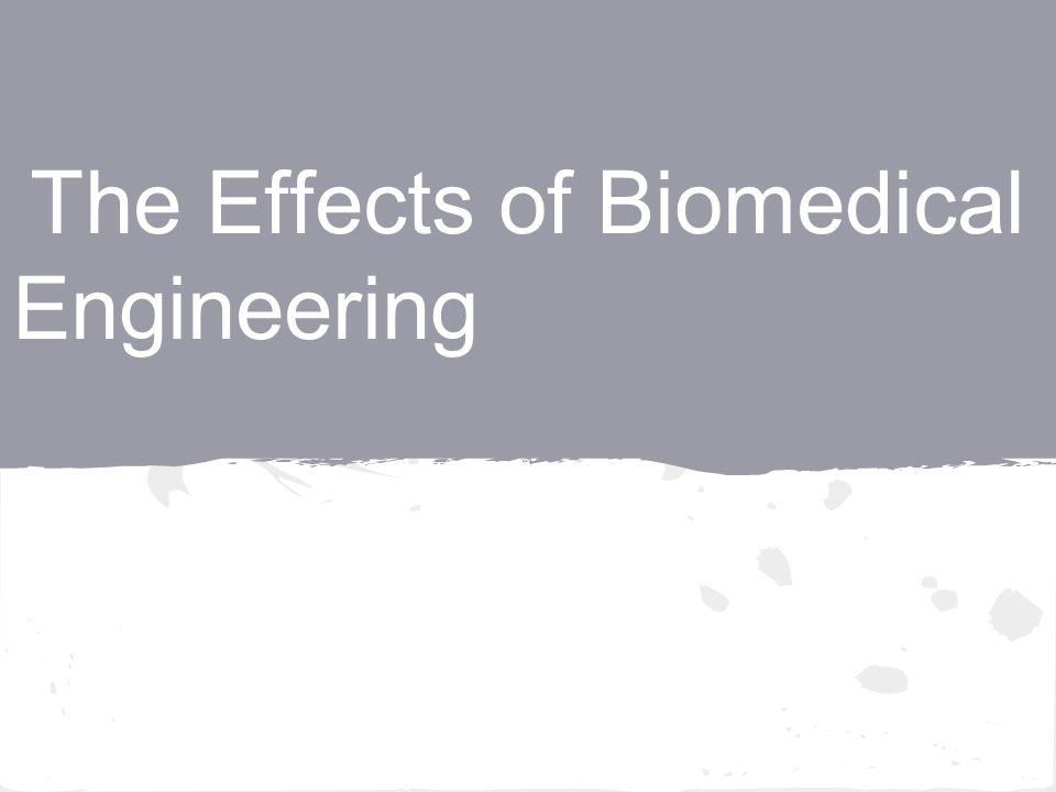 The Effects of Biomedical Engineering