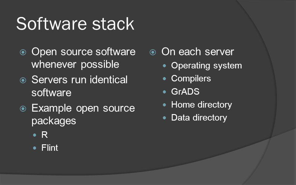 Software stack Open source software whenever possible Servers run identical software Example open source packages R Flint On each server Operating sys